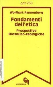 Copertina di 'Fondamenti dell'etica. Prospettive filosofico-teologiche (gdt 256)'
