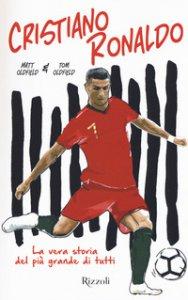 Copertina di 'Cristiano Ronaldo. La vera storia del più grande di tutti'