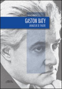 Copertina di 'Gaston Baty. Animateur de theatre'