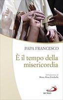 E' il tempo di misericordia - Francesco (Jorge Mario Bergoglio)