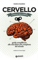 Cervello. Manuale dell'utente. Guida semplificata alla macchina più complessa del mondo - Magrini Marco