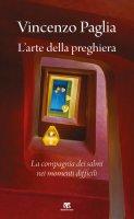 L'arte della preghiera - Vincenzo Paglia