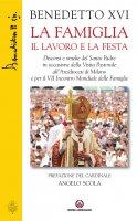 La famiglia il lavoro la festa - Joseph Ratzinger,  Benedetto XVI