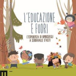 Copertina di 'L' educazione è fuori. L'esperienza di Bimbisvegli a Serravalle D'Asti'