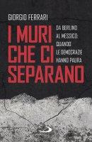 I muri che ci separano - Giorgio De Ferrari