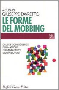 Copertina di 'Le forme del mobbing. Cause e conseguenze di dinamiche organizzative disfunzionali'