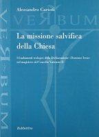La missione salvifica della Chiesa. I fondamenti teologici della dichiarazione «Dominus Iesus» nel magistero del Concilio Vaticano II - Carioti Alessandro