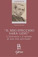 """""""Il mio specchio sarà Gesù"""" - Francesco Pianzola"""