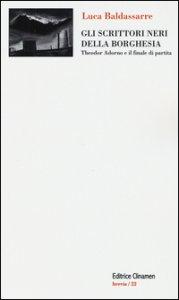 Copertina di 'Gli scrittori neri della borghesia. Theodor Adorno e il finale di partita'