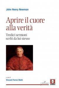 Copertina di 'Aprire il cuore alla verità. Tredici sermoni scelti da lui stesso.'