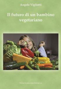 Copertina di 'Il futuro di un bambino vegetariano'