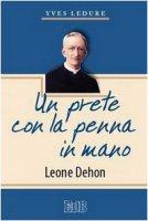 Un prete con la penna in mano. Leone Dehon - Ledure Yves