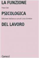La funzione psicologica del lavoro - Clot Yves