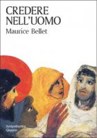 Credere nell'uomo - Maurice Bellet