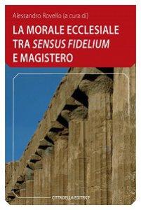 """Copertina di 'La morale ecclesiale tra """"sensum fidelium"""" e Magistero'"""