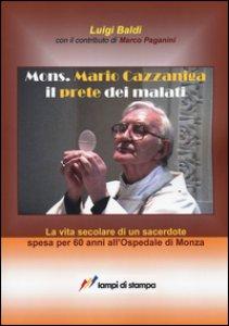Copertina di 'Mons. Mario Cazzaniga il prete dei malati'