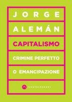 Capitalismo. Crimine perfetto o emancipazione - Alemán Jorge