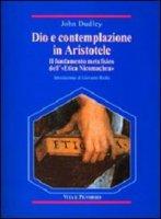 Dio e contemplazione in Aristotele. Il fondamento metafisico dell'«Etica nicomachea» - Dudley John