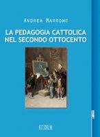La pedagogia cattolica nel secondo Ottocento - Andrea Marrone