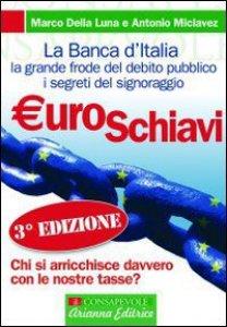 Copertina di 'Euroschiavi. Chi si arricchisce davvero con le nostre tasse? La Banca d'Italia, la grande frode del debito pubblico e i segreti del signoraggio'