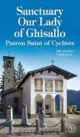 Sanctuary our lady of Ghisallo. Patron saint of cyclists. Ediz. illustrata - Campagna Arcangelo