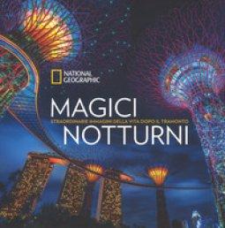 Copertina di 'Magici notturni. Straordinarie mmagini della vita dopo il tramonto. Ediz. illustrata'