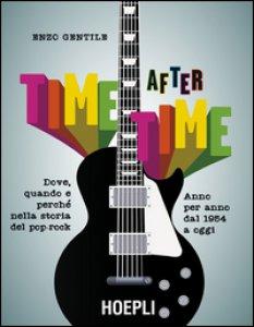 Copertina di 'Time after time. Dove, quando e perché nella storia del pop-rock. Anno per anno, dal 1954 ad oggi'