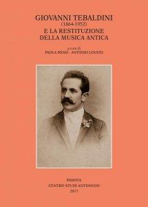Copertina di 'Giovanni Tebaldini (1864-1952) e la restituzione della musica antica'