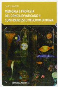 Copertina di 'Memoria e profezia del Concilio Vaticano II con Francesco Vescovo di Roma'
