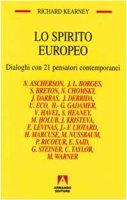 Lo spirito europeo. Dialoghi con 21 pensatori contemporanei - Kearney Richard