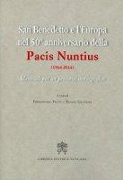 San Benedetto e l'Europa nel 50° anniversario della Pacis Nuntius (1964-2014) - Pierantonio Piatti, Renata Salvarani