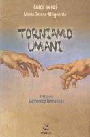 Torniamo umani - Luigi Verdi, Maria Teresa Abignente