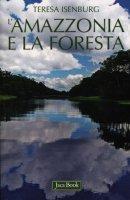 L' Amazzonia e la foresta - Isenburg Teresa