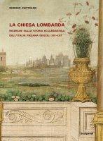 La Chiesa lombarda - Giorgio Chittolini