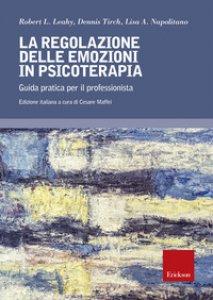 Copertina di 'La regolazione delle emozioni in psicoterapia. Guida pratica per il professionista'
