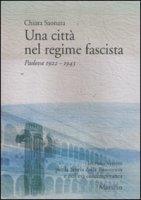 Una città nel regime fascista - Chiara Saonara