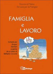 Copertina di 'Famiglia e lavoro. Schede per gruppi famigliari'