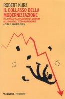 Il collasso della modernizzazione. Dal crollo del socialismo da caserma alla crisi dell'economia mondiale - Kurz Robert