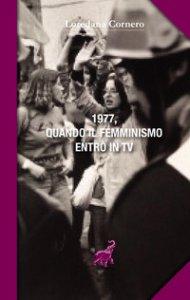 Copertina di '1977, quando il femminismo entrò in TV'