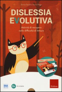 Copertina di 'Dislessia evolutiva. Attività di recupero nelle difficoltà di lettura. Con chiave USB'