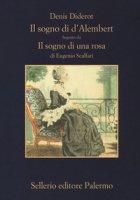 Il sogno di D'Alembert-Il sogno di una rosa. Ediz. ampliata - Diderot Denis, Scalfari Eugenio