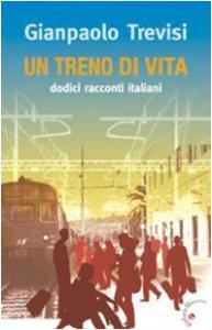 Copertina di 'Un treno di vita. Dodici racconti italiani'