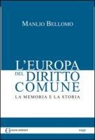 L' Europa del diritto comune. La memoria e la storia - Bellomo Manlio
