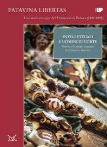 Copertina di 'Intellettuali e uomini di corte. Padova e lo spazio europeo fra Cinque e Seicento'