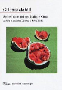 Copertina di 'Gli insaziabili. Sedici racconti tra Italia e Cina'