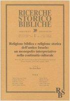 Religione biblica e religione storica dell'antico Israele: un monopolio interpretativo nella continuità culturale - Prato Gian Luigi