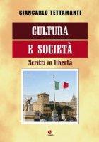Cultura e società. Scritti in libertà - Tettamanti Giancarlo