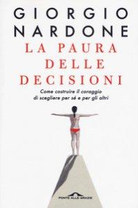 Copertina di 'La paura delle decisioni. Come costruire il coraggio di scegliere per sé e per gli altri'