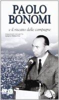 Paolo Bonomi e il riscatto delle campagne - Occhetta Francesco, Primavera Nunzio