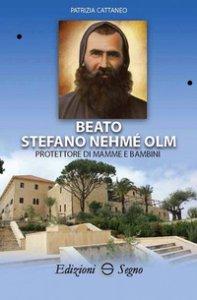 Copertina di 'Beato Stefano Nehmé Olm protettore di mamme e bambini'